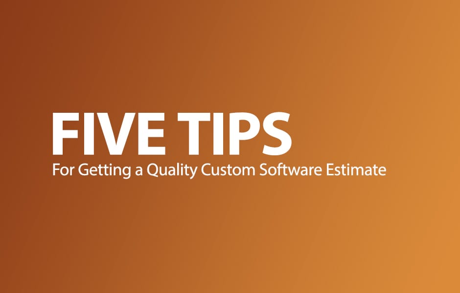 5 Tips for Getting a Quality Custom Software Estimate