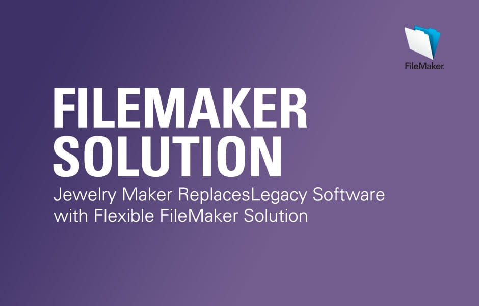 Jewelry Maker Replaces Legacy Software with Flexible FileMaker Solution