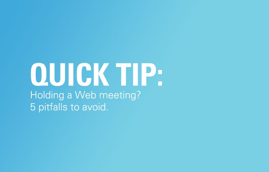 Quick Tip: Holding a Web meeting? 5 pitfalls to avoid