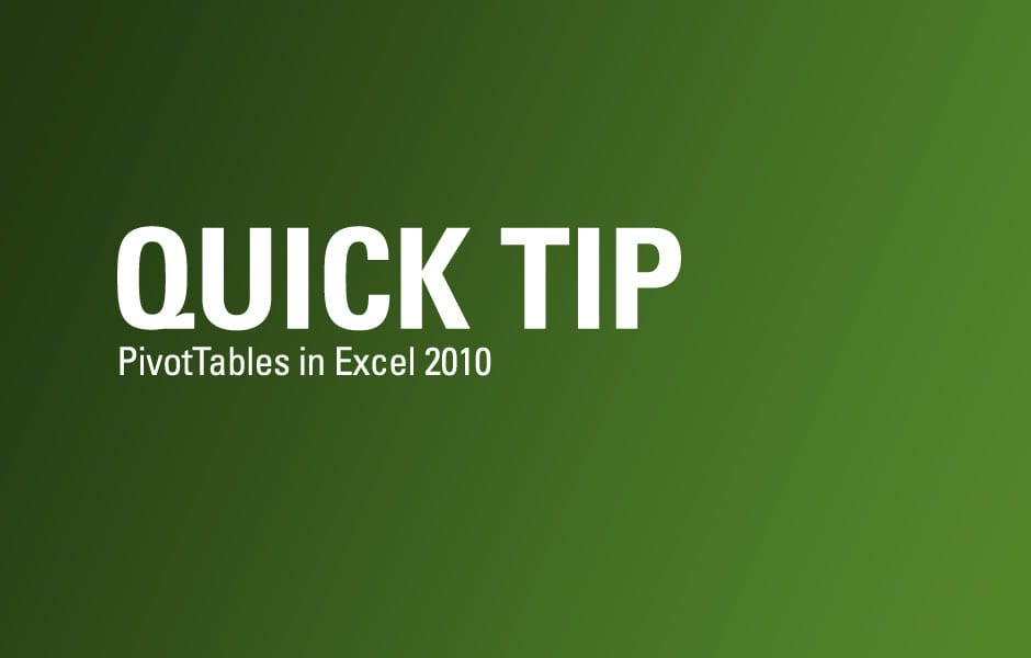 Quick Tip: PivotTables in Excel 2010