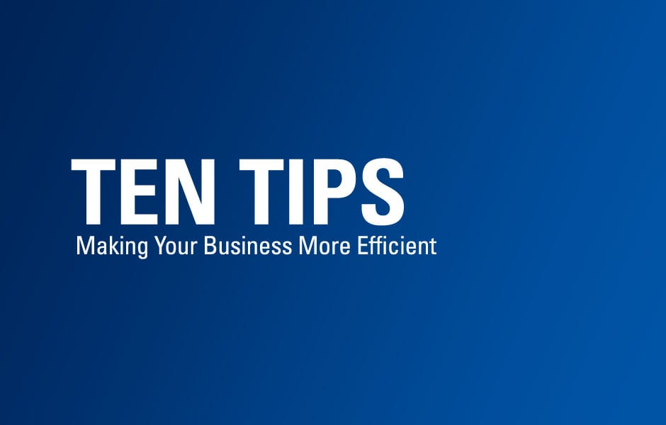 Ten Tips for Making Your Business More Efficient